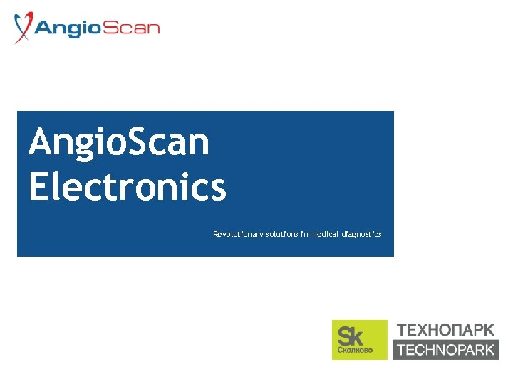 Angio. Scan Electronics Revolutionary solutions in medical diagnostics