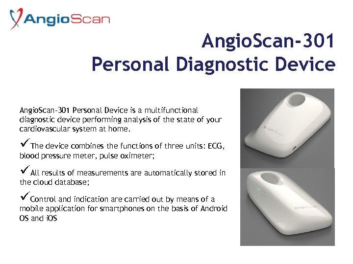 Angio. Scan-301 Personal Diagnostic Device Angio. Scan-301 Personal Device is a multifunctional diagnostic device