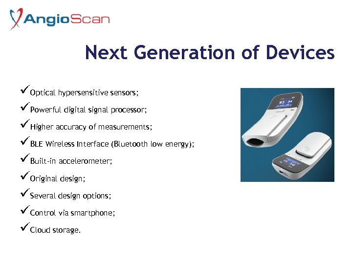 Next Generation of Devices üOptical hypersensitive sensors; üPowerful digital signal processor; üHigher accuracy of