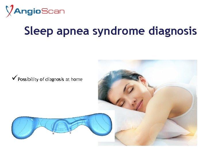 Sleep apnea syndrome diagnosis üPossibility of diagnosis at home