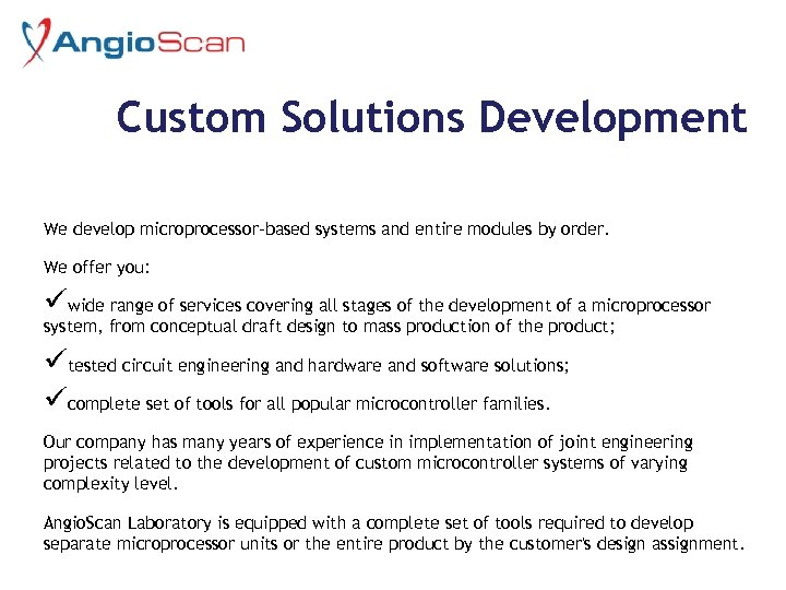 Custom Solutions Development We develop microprocessor-based systems and entire modules by order. We offer
