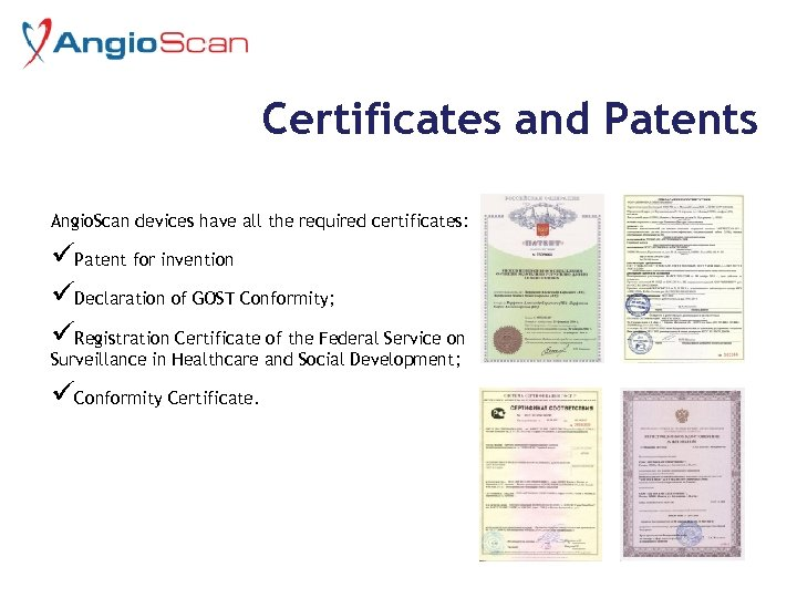 Certificates and Patents Angio. Scan devices have all the required certificates: üPatent for invention
