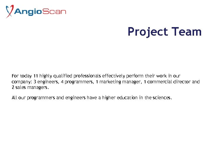 Project Team For today 11 highly qualified professionals effectively perform their work in our