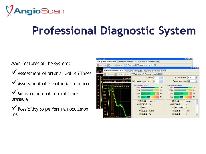 Professional Diagnostic System Main features of the system: üAssessment of arterial wall stiffness üAssessment