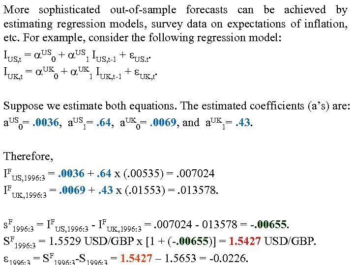 More sophisticated out-of-sample forecasts can be achieved by estimating regression models, survey data on