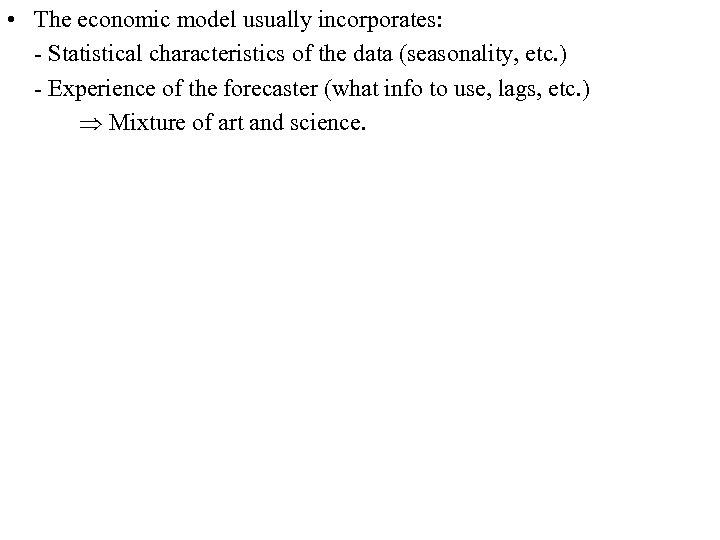 • The economic model usually incorporates: - Statistical characteristics of the data (seasonality,
