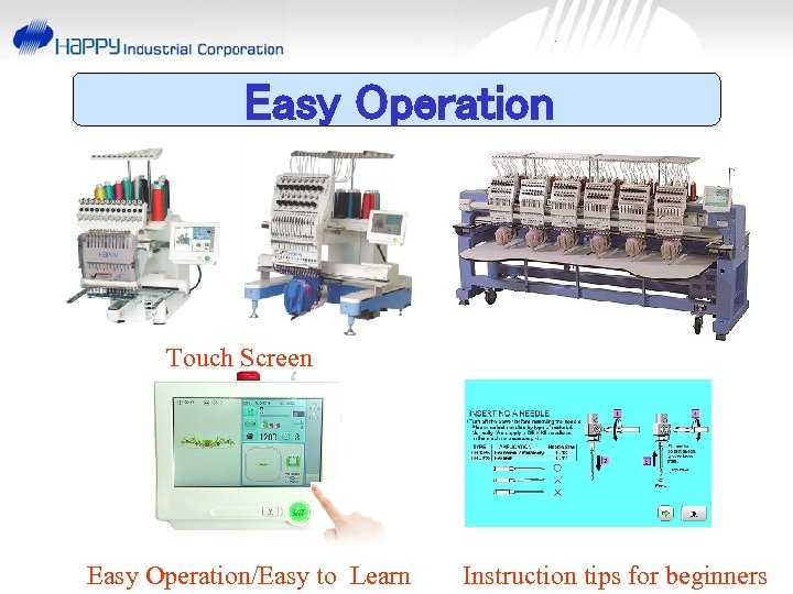 Easy Operation Touch Screen Easy Operation/Easy to Learn Instruction tips for beginners