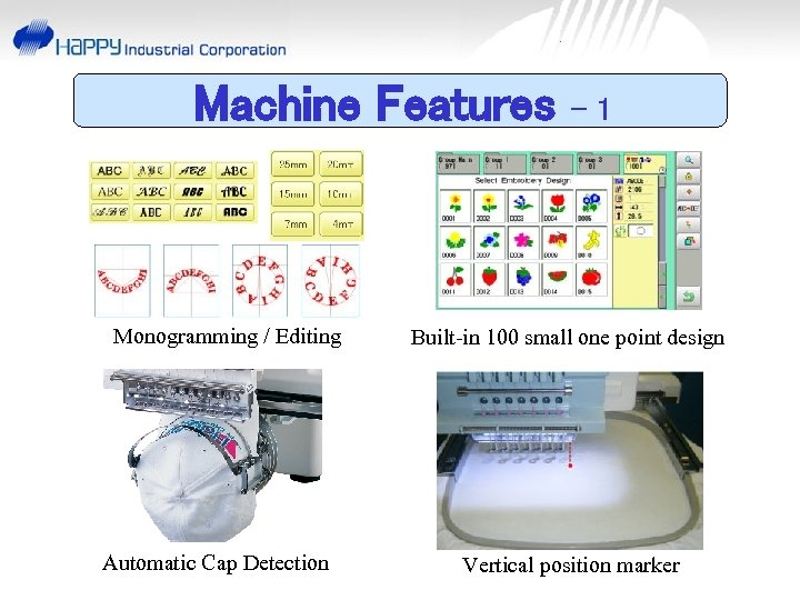 Machine Features Monogramming / Editing Automatic Cap Detection -1 Built-in 100 small one point