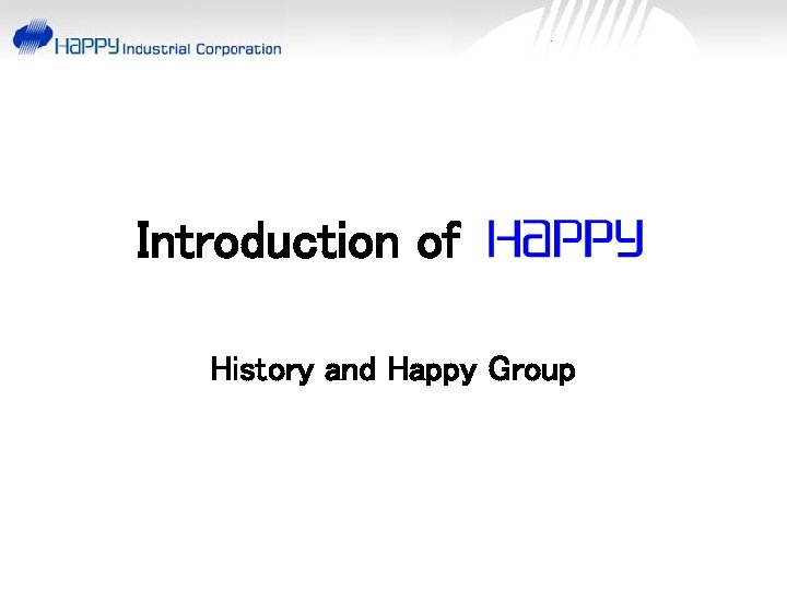 Introduction of History and Happy Group