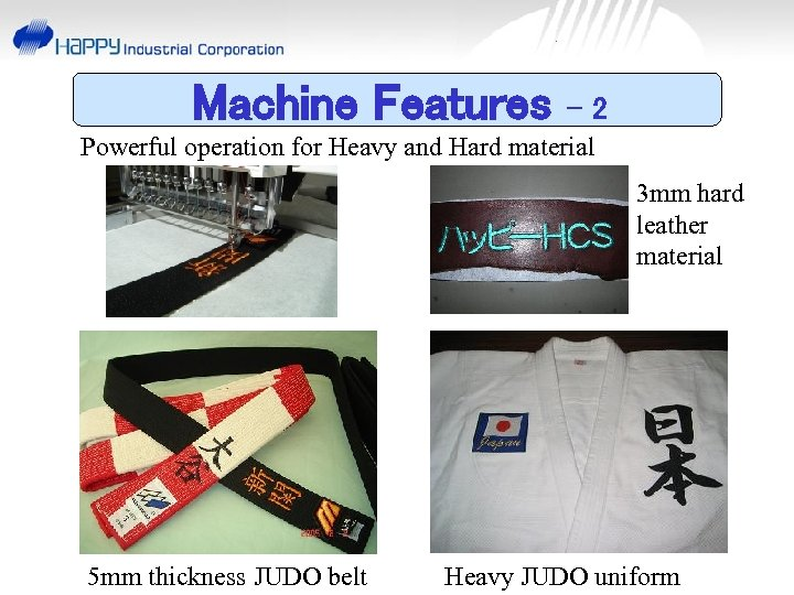 Machine Features -2 Powerful operation for Heavy and Hard material 3 mm hard leather