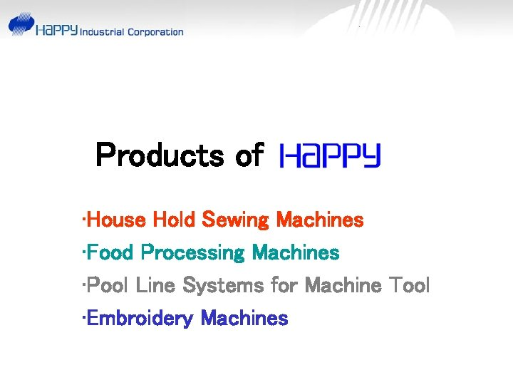 Products of • House Hold Sewing Machines • Food Processing Machines • Pool Line