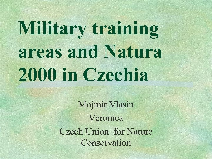 Military training areas and Natura 2000 in Czechia Mojmir Vlasin Veronica Czech Union for
