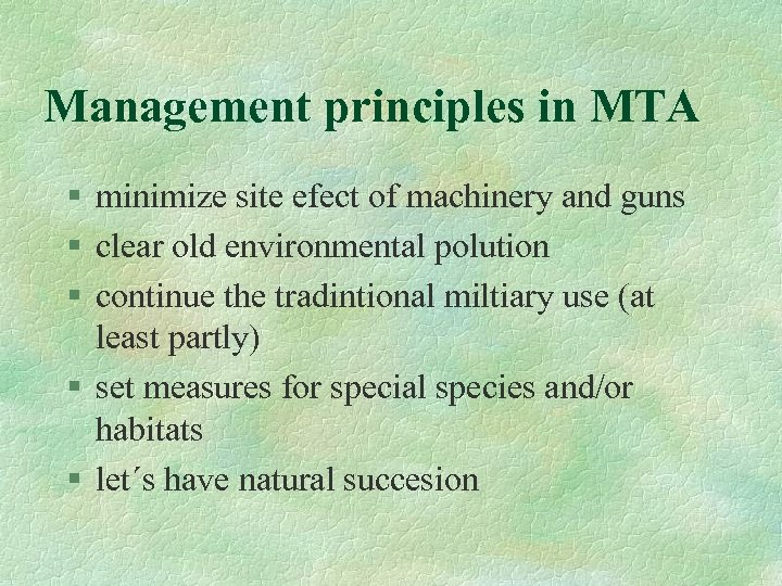 Management principles in MTA § minimize site efect of machinery and guns § clear