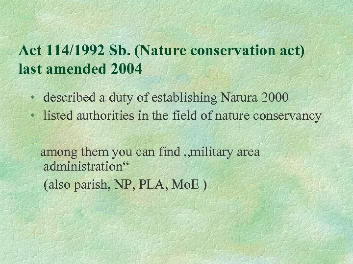 Act 114/1992 Sb. (Nature conservation act) last amended 2004 • described a duty of