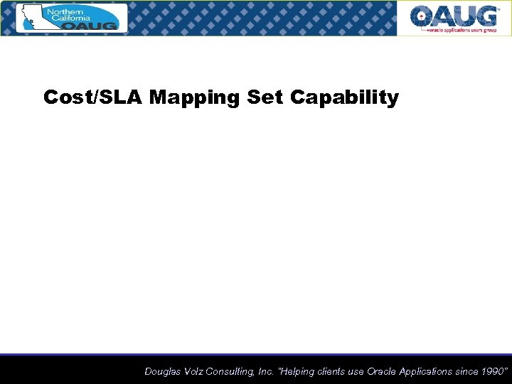 """Cost/SLA Mapping Set Capability Douglas Volz Consulting, Inc. """"Helping clients use Oracle Applications since"""