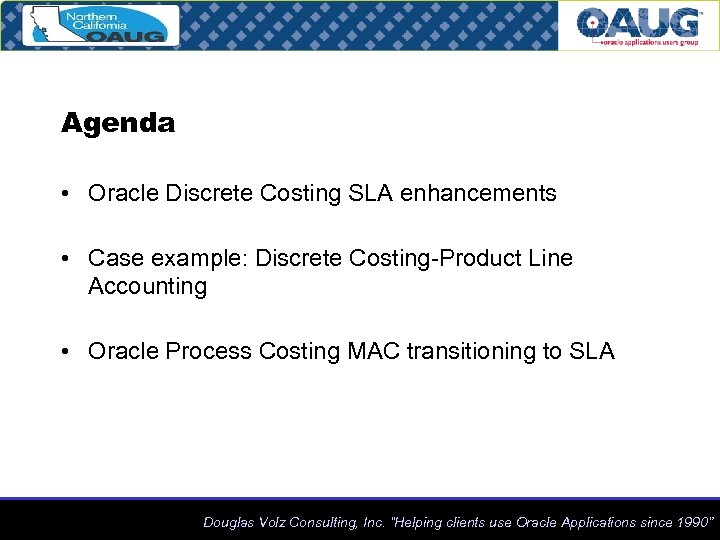 Agenda • Oracle Discrete Costing SLA enhancements • Case example: Discrete Costing-Product Line Accounting