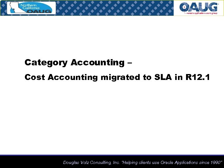 Category Accounting – Cost Accounting migrated to SLA in R 12. 1 Douglas Volz