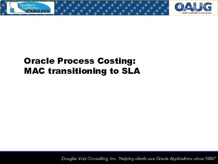 "Oracle Process Costing: MAC transitioning to SLA Douglas Volz Consulting, Inc. ""Helping clients use"