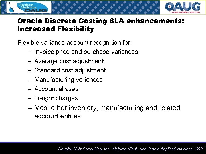 Oracle Discrete Costing SLA enhancements: Increased Flexibility Flexible variance account recognition for: – Invoice