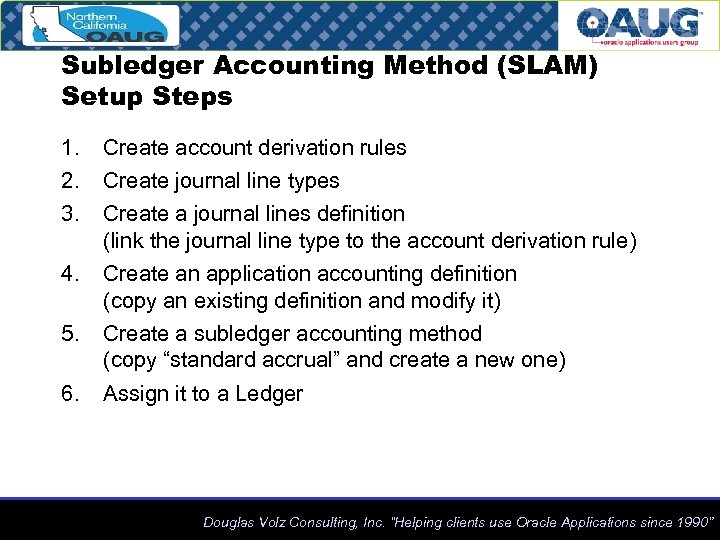 Subledger Accounting Method (SLAM) Setup Steps 1. 2. 3. Create account derivation rules 4.