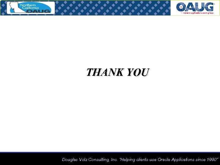 "THANK YOU Douglas Volz Consulting, Inc. ""Helping clients use Oracle Applications since 1990"""
