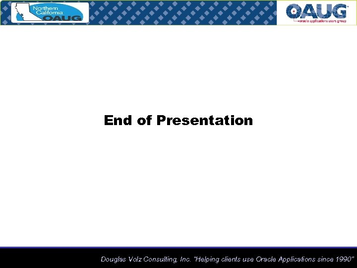 """End of Presentation Douglas Volz Consulting, Inc. """"Helping clients use Oracle Applications since 1990"""""""