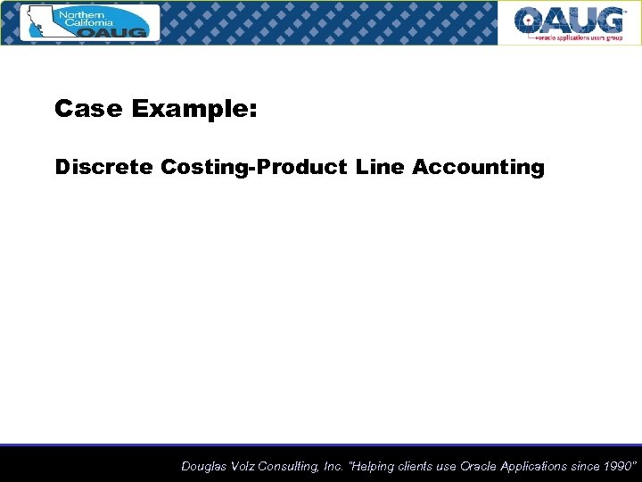 """Case Example: Discrete Costing-Product Line Accounting Douglas Volz Consulting, Inc. """"Helping clients use Oracle"""