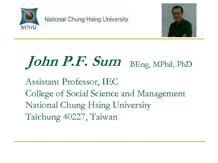 John P. F. Sum BEng, MPhil, Ph. D Assistant Professor, IEC College of Social