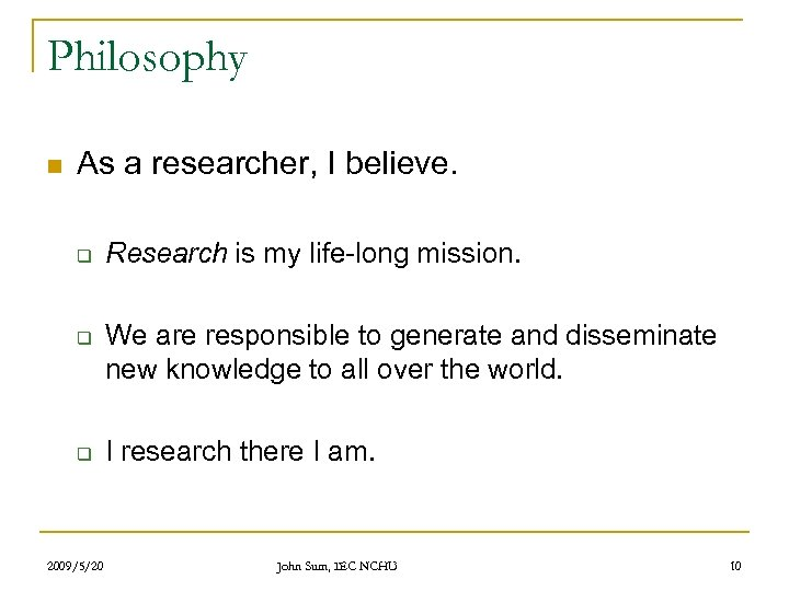 Philosophy n As a researcher, I believe. q q q 2009/5/20 Research is my
