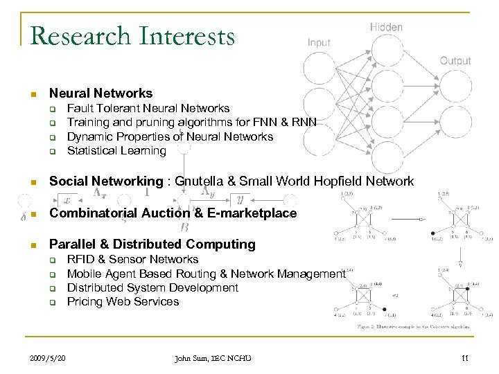 Research Interests n Neural Networks q q Fault Tolerant Neural Networks Training and pruning