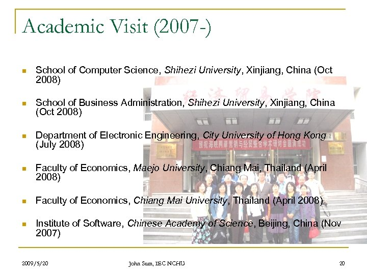 Academic Visit (2007 -) n School of Computer Science, Shihezi University, Xinjiang, China (Oct