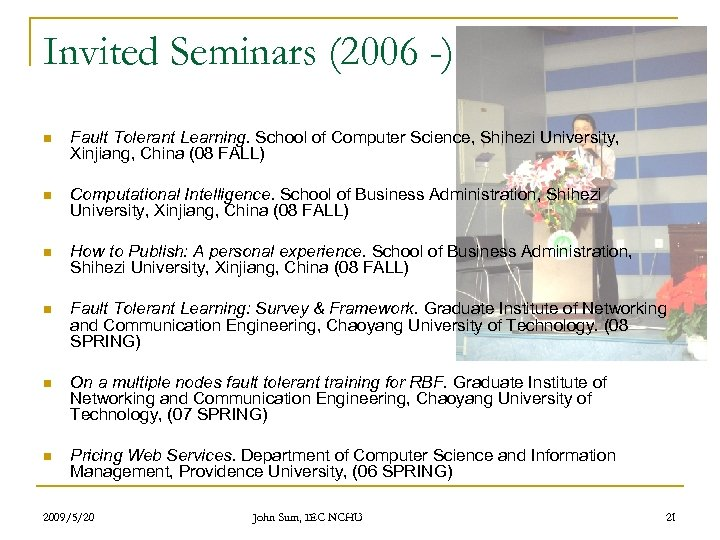 Invited Seminars (2006 -) n Fault Tolerant Learning. School of Computer Science, Shihezi University,