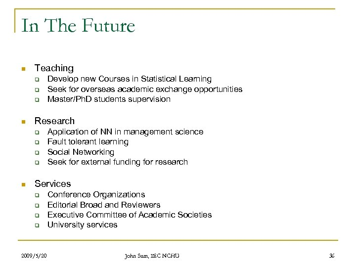 In The Future n Teaching q q q n Research q q n Develop