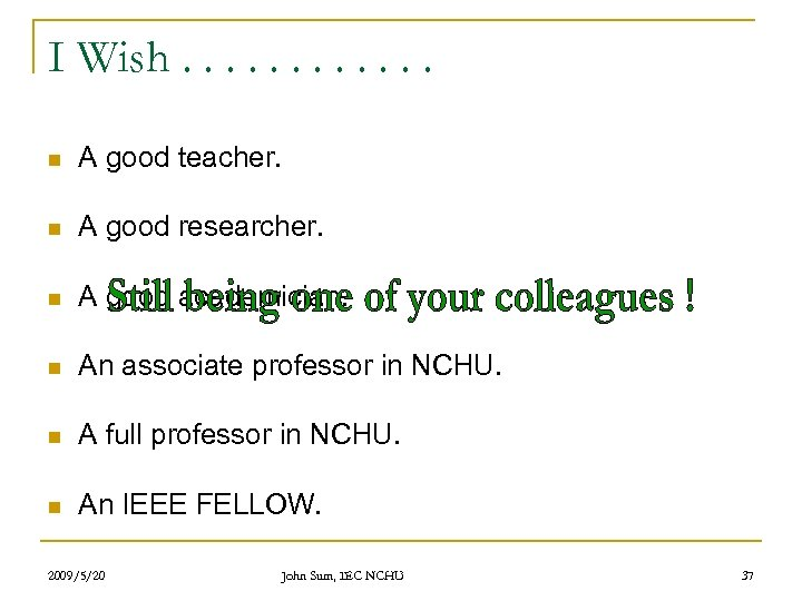 I Wish. . . n A good teacher. n A good researcher. n A