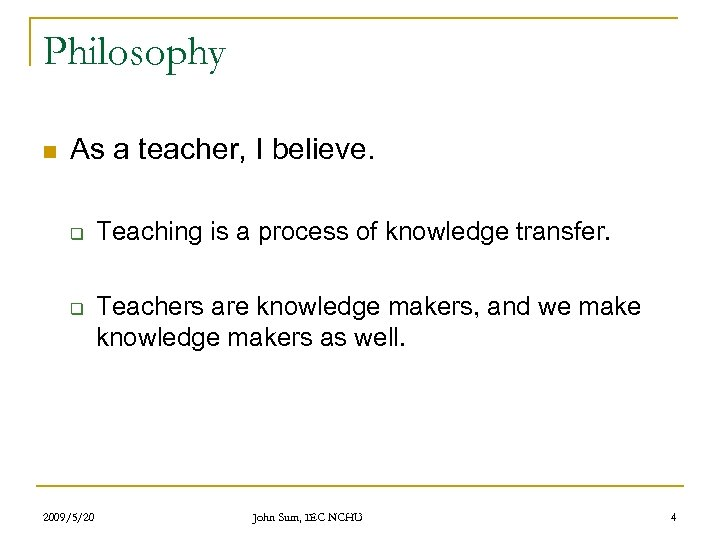 Philosophy n As a teacher, I believe. q q 2009/5/20 Teaching is a process