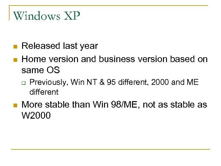 Windows XP n n Released last year Home version and business version based on