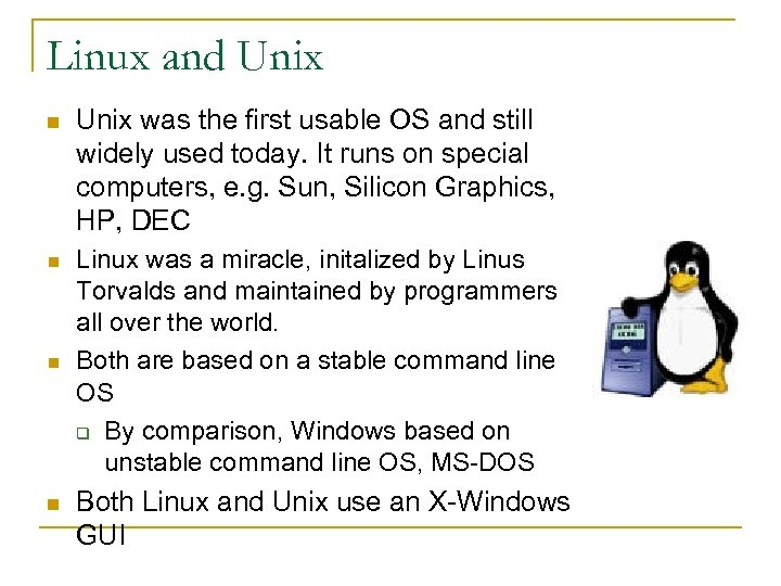 Linux and Unix n Unix was the first usable OS and still widely used