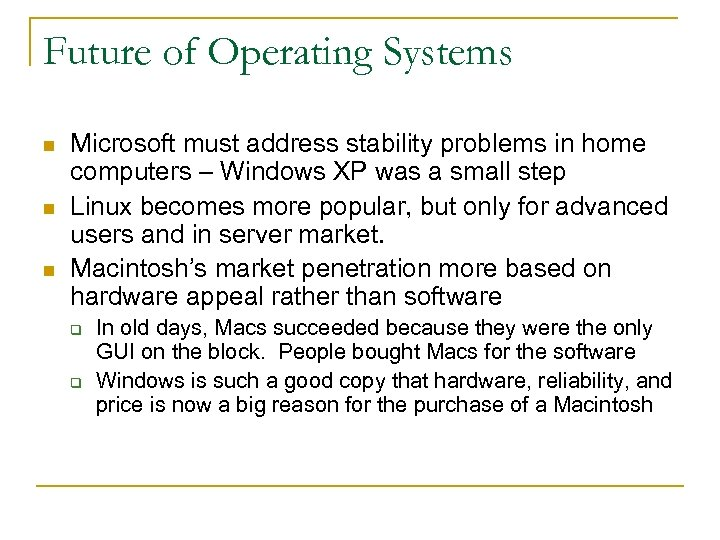 Future of Operating Systems n n n Microsoft must address stability problems in home