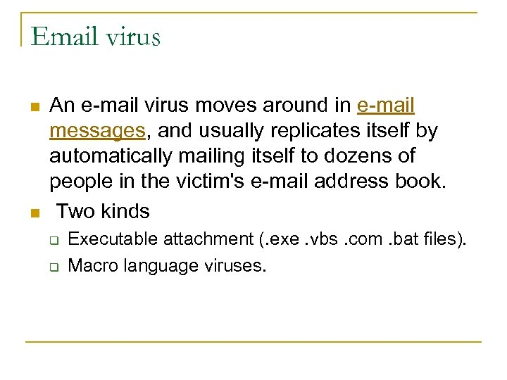 Email virus n n An e-mail virus moves around in e-mail messages, and usually