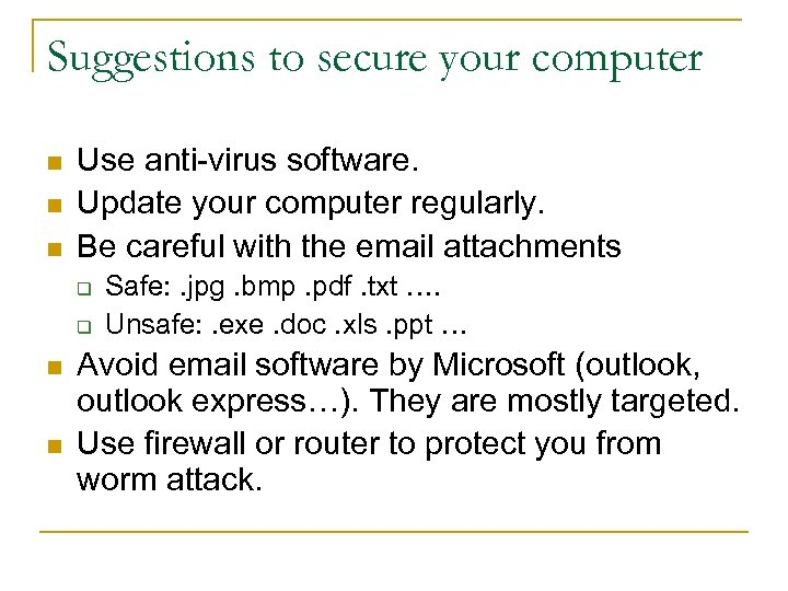 Suggestions to secure your computer n n n Use anti-virus software. Update your computer