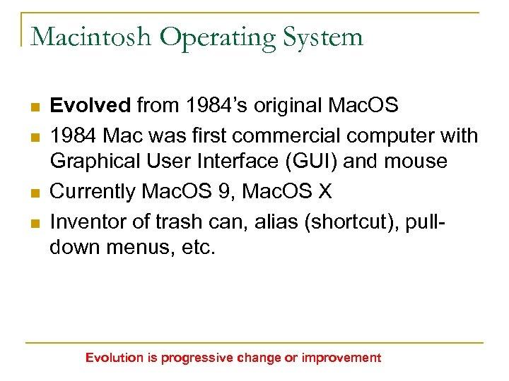 Macintosh Operating System n n Evolved from 1984's original Mac. OS 1984 Mac was