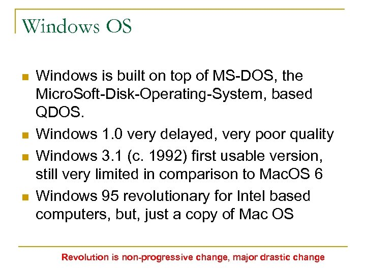 Windows OS n n Windows is built on top of MS-DOS, the Micro. Soft-Disk-Operating-System,