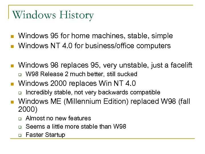 Windows History n Windows 95 for home machines, stable, simple Windows NT 4. 0