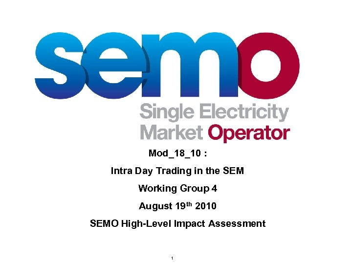 Mod_18_10 : Intra Day Trading in the SEM Working Group 4 August 19 th