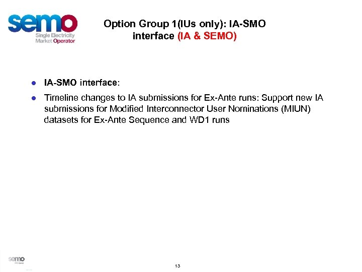 Option Group 1(IUs only): IA-SMO interface (IA & SEMO) ● IA-SMO interface: ● Timeline