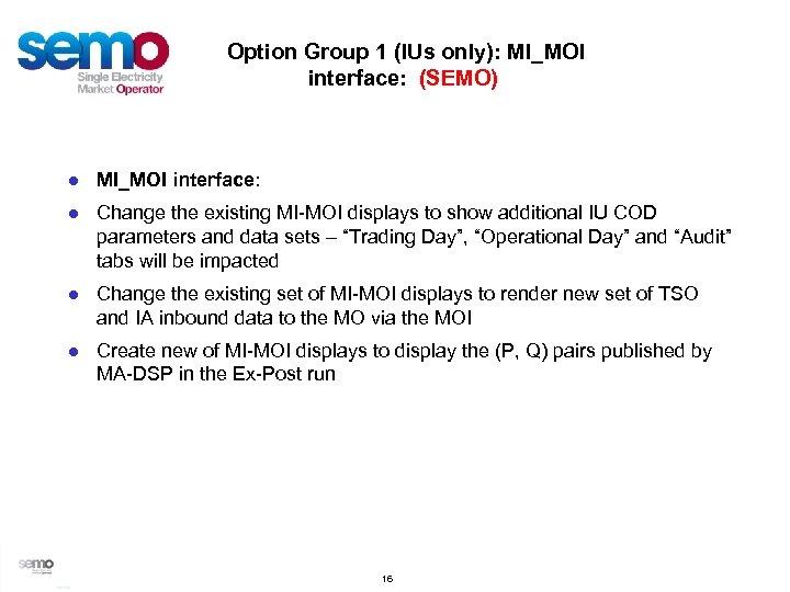 Option Group 1 (IUs only): MI_MOI interface: (SEMO) ● MI_MOI interface: ● Change the