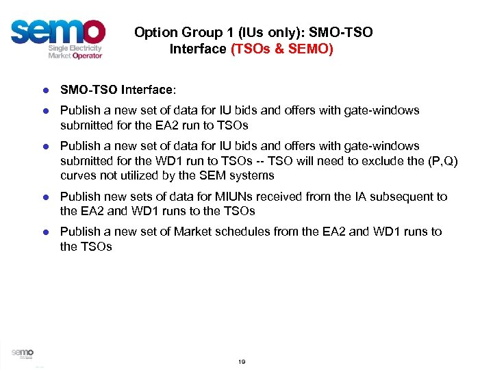 Option Group 1 (IUs only): SMO-TSO Interface (TSOs & SEMO) ● SMO-TSO Interface: ●