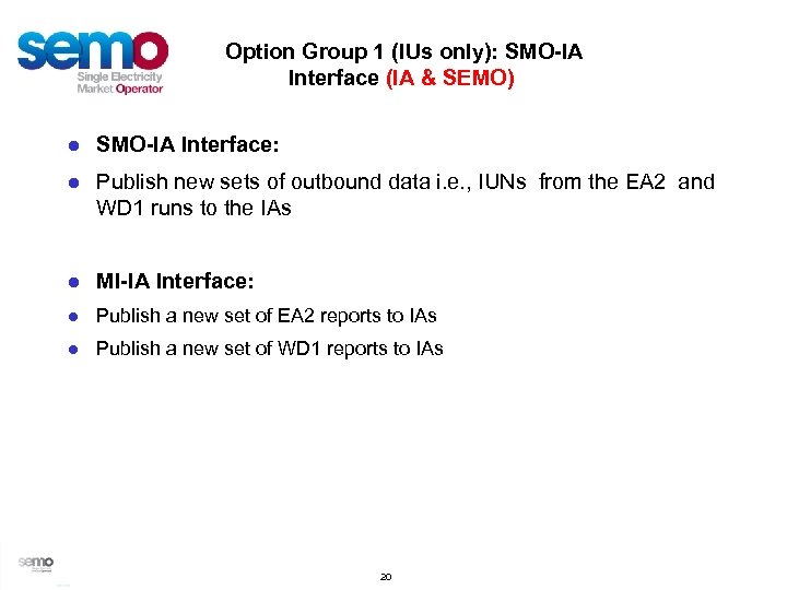 Option Group 1 (IUs only): SMO-IA Interface (IA & SEMO) ● SMO-IA Interface: ●