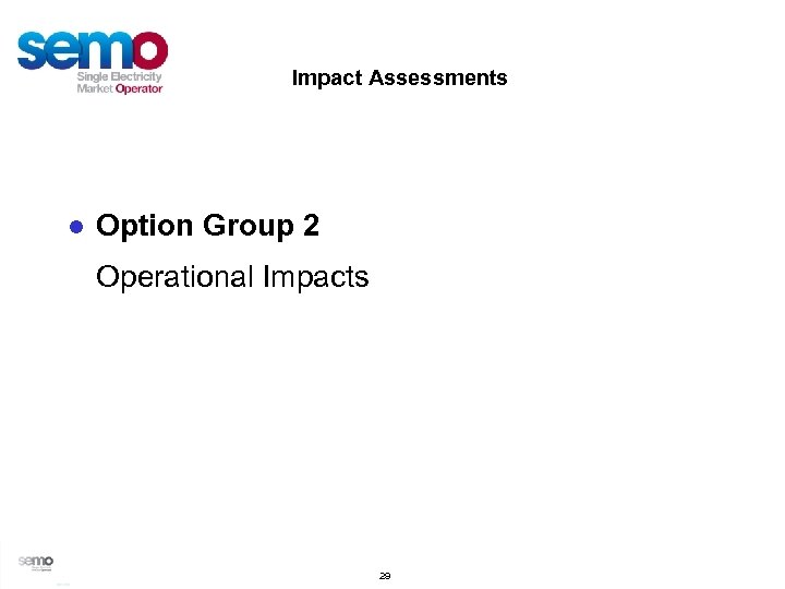 Impact Assessments ● Option Group 2 Operational Impacts 29