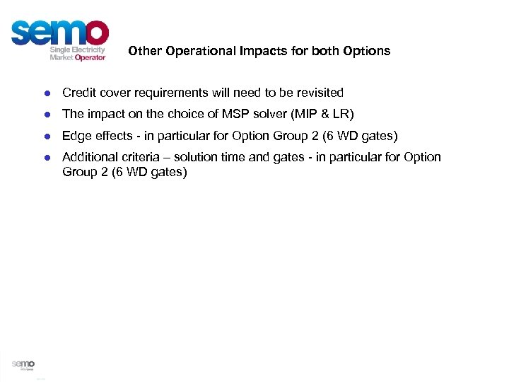 Other Operational Impacts for both Options ● Credit cover requirements will need to be